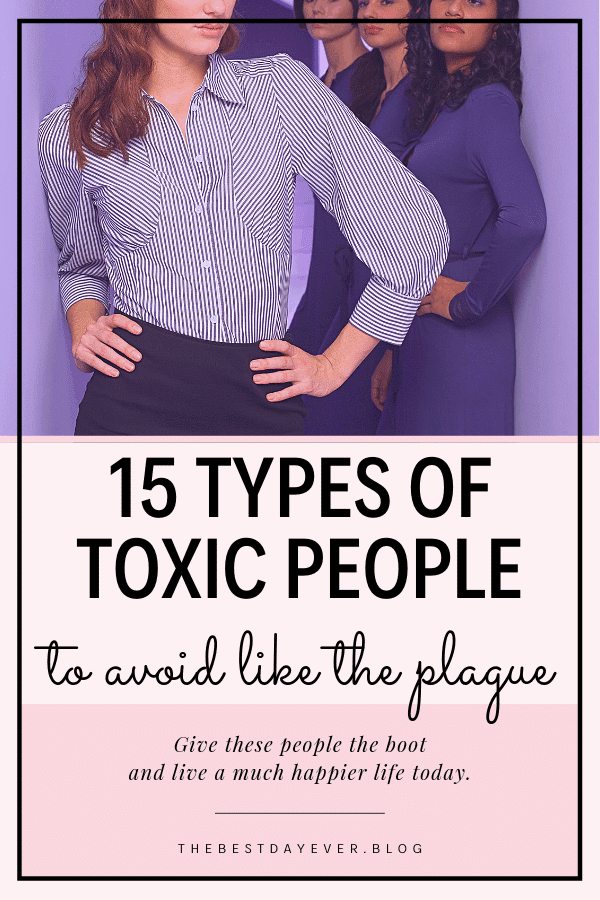 The world is full of people that want to see you fail. Here are the 15 different types of toxic people you need to cut out of your life ASAP...