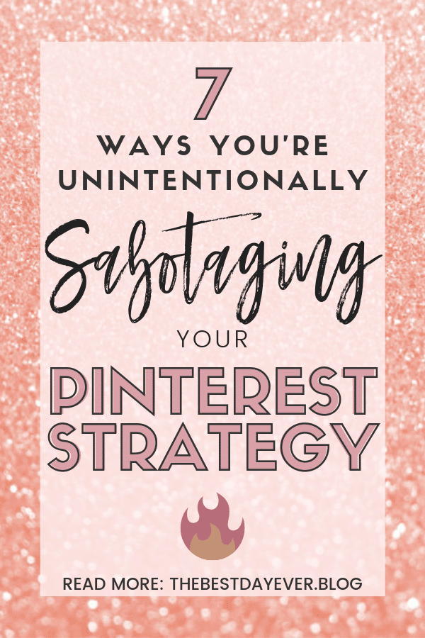 7 Ways You\'re Unintentionally Sabotaging Your Pinterest Strategy